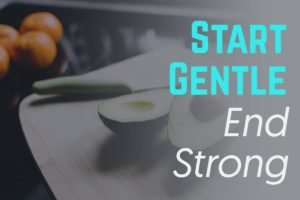 Health tip: Start Gentle End Strong